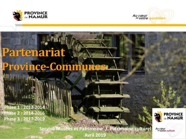 Partenariat Province-Communes Phase 1 : 2012-2014 Phase 2 : 2014-2016 Phase 3 : 2017-2019 Service Musées et Patrimoine / P...
