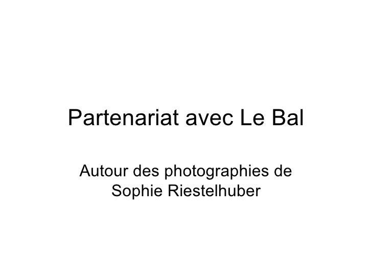 Partenariat avec Le Bal Autour des photographies de     Sophie Riestelhuber