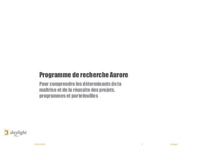 Daylight Programme de recherche Aurore 31/01/2018 1 Pour comprendre les déterminants de la maîtrise et de la réussite des ...