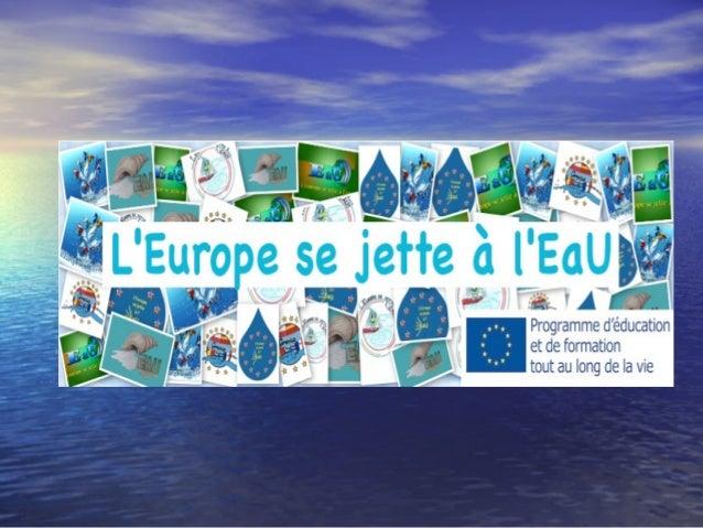 PARTENARIATPARTENARIAT MULTILATERAL COMENIUSMULTILATERAL COMENIUS ''L'Europe se jette à l'EaU''''L'Europe se jette à l'EaU...