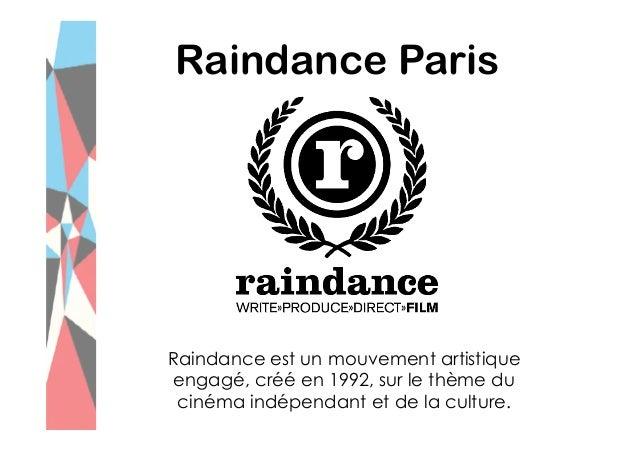 Raindance Paris  Raindance est un mouvement artistique engagé, créé en 1992, sur le thème du cinéma indépendant et de la c...