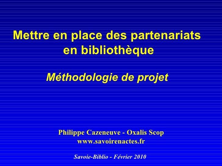 Mettre en place des partenariats  en bibliothèque Méthodologie de projet   Philippe Cazeneuve - Oxalis Scop www.savoirenac...