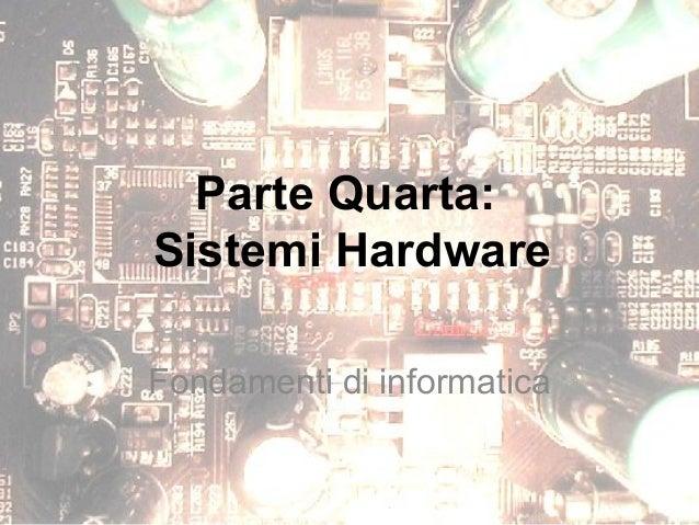 Parte Quarta:Sistemi HardwareFondamenti di informatica