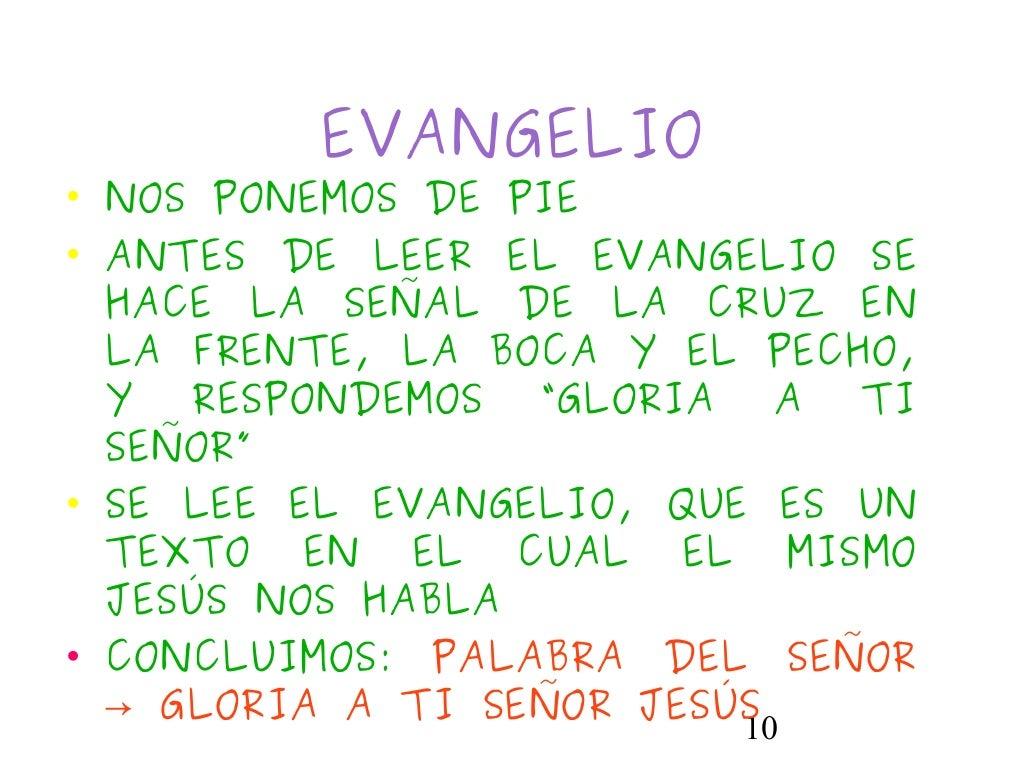 10EVANGELIO• NOS PONEMOS DE PIE• ANTES DE LEER EL EVANGELIO SEHACE LA SEÑAL DE LA CRUZ ENLA FRENTE, LA BOCA Y EL PECHO,Y R...