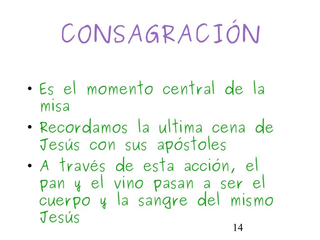14CONSAGRACIÓN• Es el momento central de lamisa• Recordamos la ultima cena deJesús con sus apóstoles• A través de esta acc...