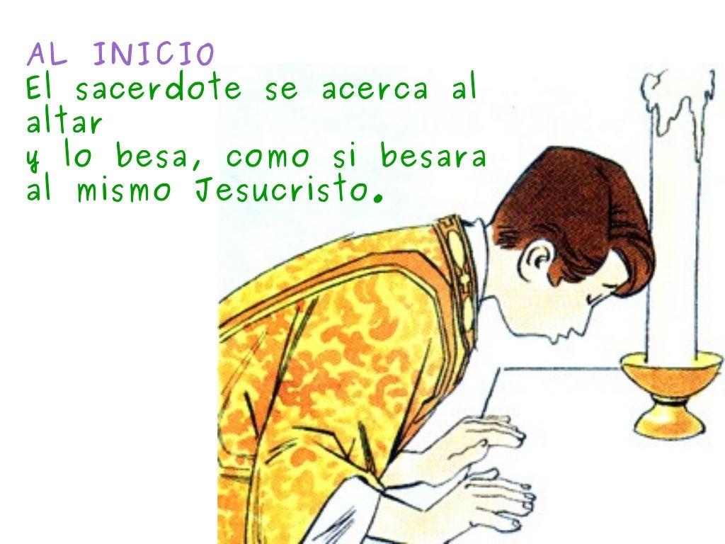 2AL INICIOEl sacerdote se acerca alaltary lo besa, como si besaraal mismo Jesucristo.