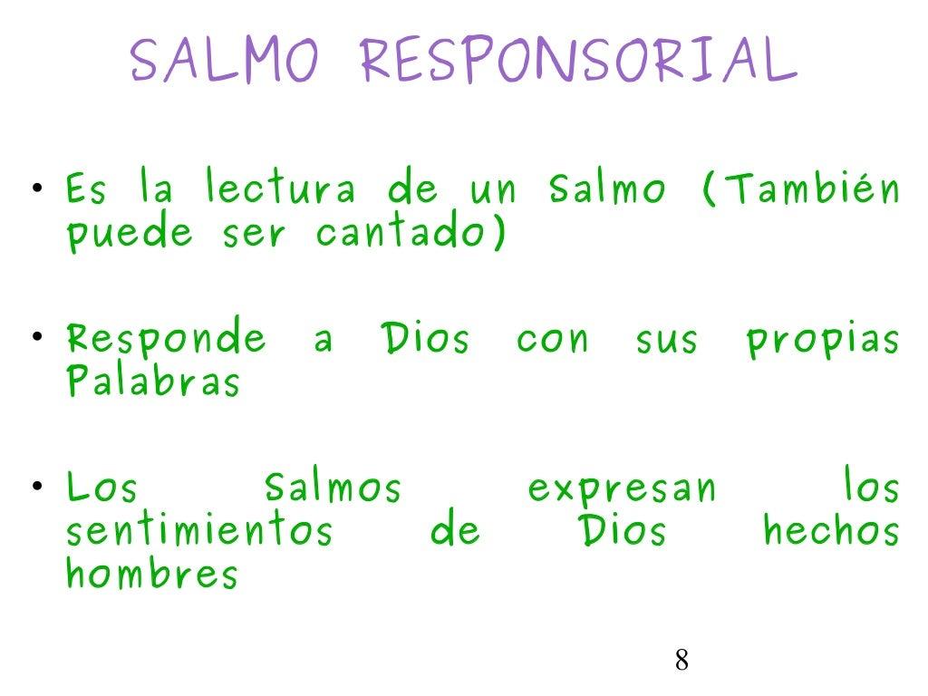 8SALMO RESPONSORIAL• Es la lectura de un Salmo (Tambiénpuede ser cantado)• Responde a Dios con sus propiasPalabras• Los Sa...