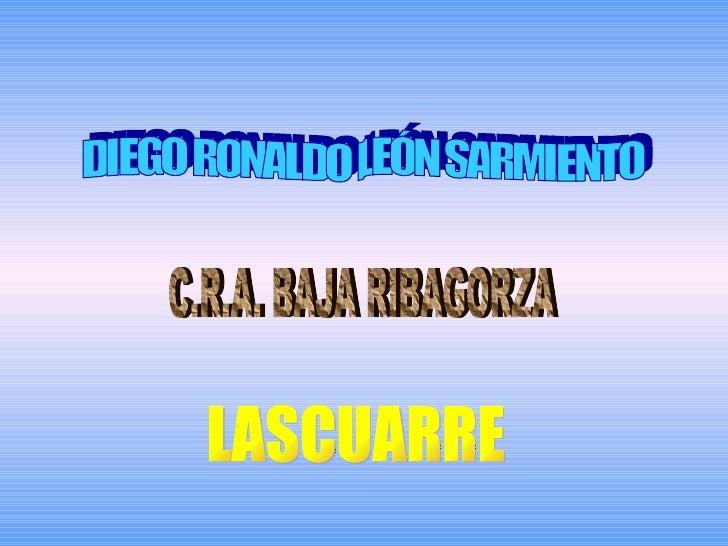 DIEGO RONALDO LEÓN SARMIENTO C.R.A. BAJA RIBAGORZA LASCUARRE