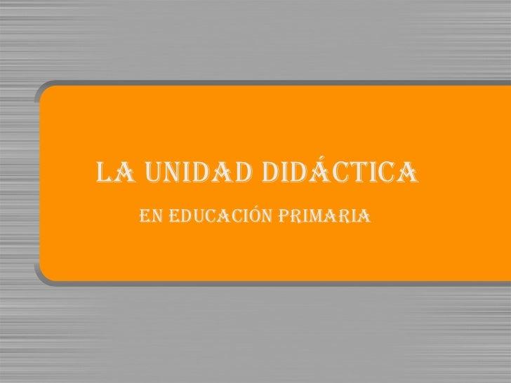 LA UNIDAD DIDÁCTICA En Educación Primaria