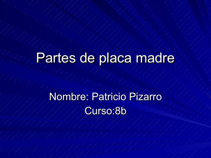 Partes de placa madre Nombre: Patricio Pizarro Curso:8b