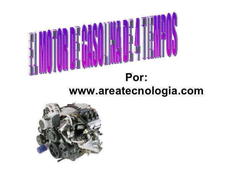 EL MOTOR DE GASOLINA DE 4 TIEMPOS Por: www.areatecnologia.com