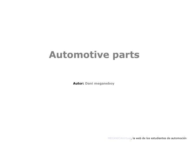 Automotive parts MECANICAVirtual , la web de los estudiantes de automoción Autor:  Dani meganeboy
