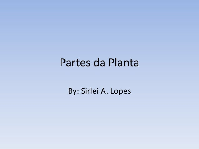 Partes da Planta By: Sirlei A. Lopes