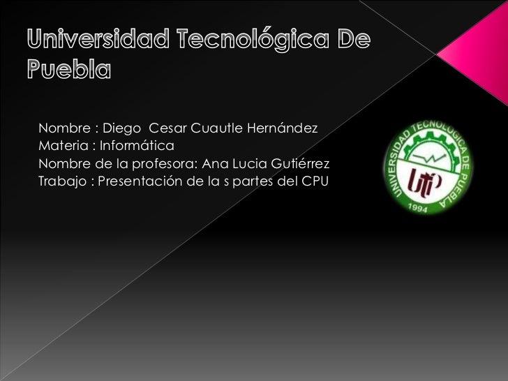 Nombre : Diego Cesar Cuautle HernándezMateria : InformáticaNombre de la profesora: Ana Lucia GutiérrezTrabajo : Presentaci...