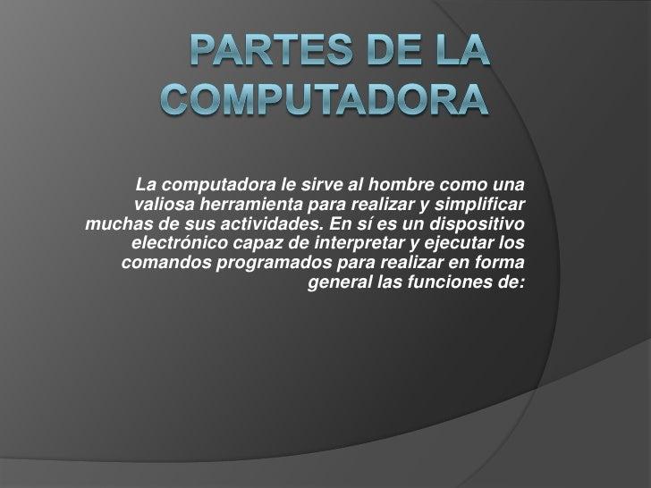 La computadora le sirve al hombre como una    valiosa herramienta para realizar y simplificarmuchas de sus actividades. En...