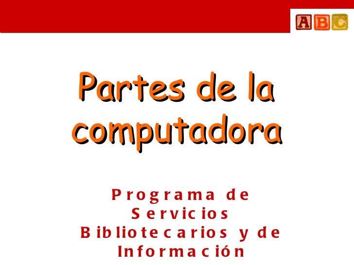 Partes de la computadora Programa de Servicios Bibliotecarios y de Información