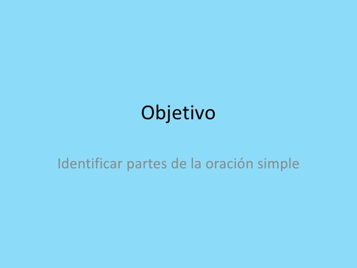 ObjetivoIdentificar partes de la oración simple