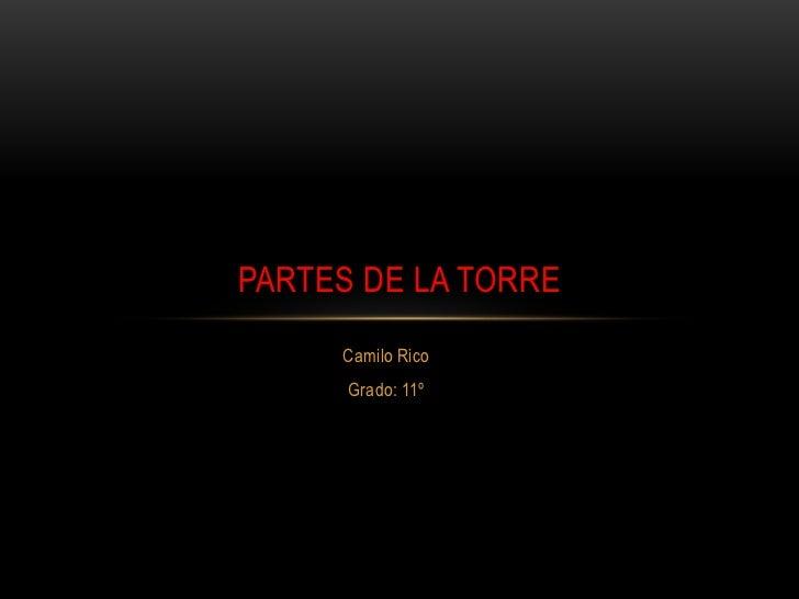 PARTES DE LA TORRE     Camilo Rico      Grado: 11º