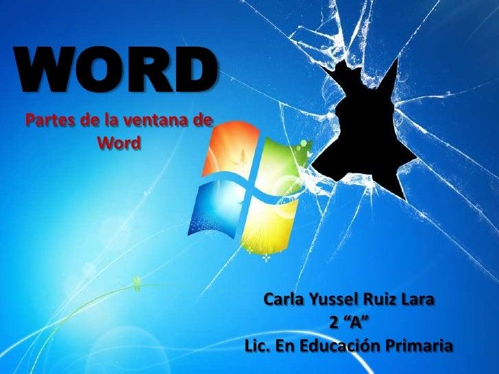 WORDPartes de la ventana de         Word                             Carla Yussel Ruiz Lara                               ...