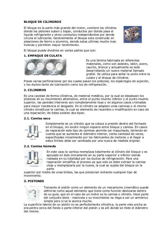 BLOQUE DE CILINDROSEl bloque es la parte más grande del motor, contiene los cilindrosdonde los pistones suben y bajan, con...