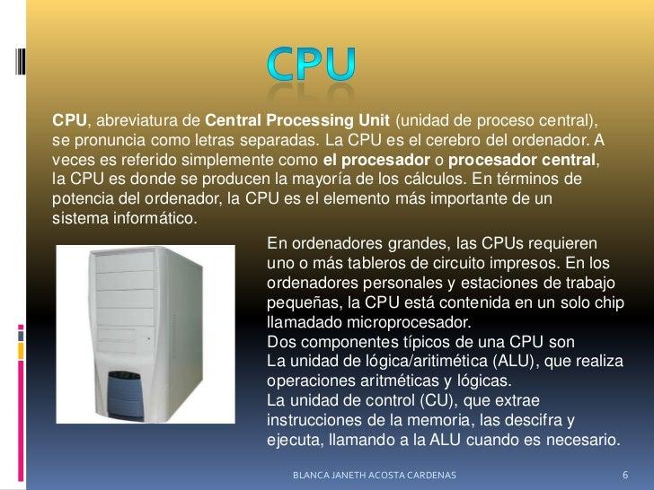 CPU<br />CPU, abreviatura deCentral Processing Unit(unidad de proceso central), se pronuncia como letras separadas. La...
