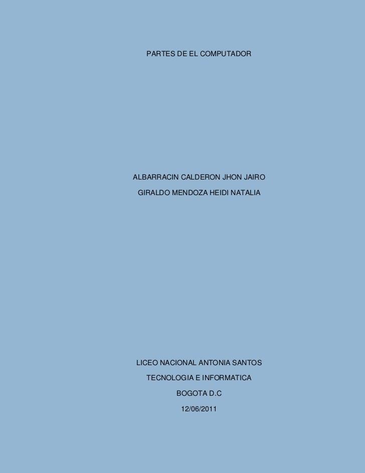 PARTES DE EL COMPUTADOR ALBARRACIN CALDERON JHON JAIROGIRALDO MENDOZA HEIDI NATALIALICEO NACIONAL ANTONIA SANTOSTECNOLOGIA...