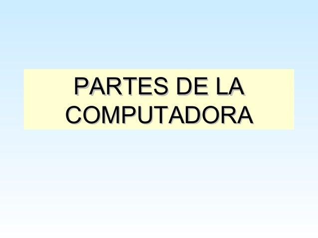 PARTES DE LACOMPUTADORA