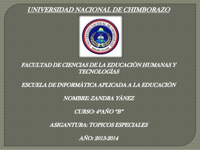 UNIVERSIDAD NACIONAL DE CHIMBORAZO FACULTAD DE CIENCIAS DE LA EDUCACIÒN HUMANAS Y TECNOLOGÌAS ESCUELA DE INFORMÀTICA APLIC...