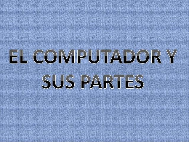 EL COMPUTADOR • Máquina electrónica capaz de almacenar información y tratarla automáticamente mediante operaciones matemát...