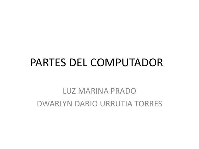 PARTES DEL COMPUTADOR LUZ MARINA PRADO DWARLYN DARIO URRUTIA TORRES