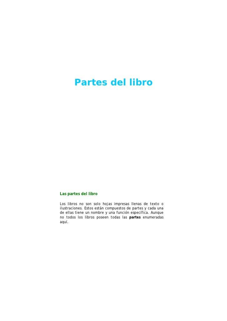 Partes del libro     Las partes del libro  Los libros no son solo hojas impresas llenas de texto o ilustraciones. Estos es...
