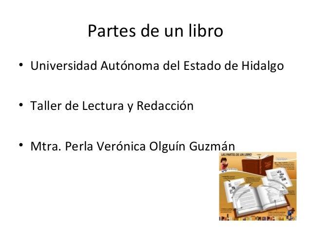 Partes de un libro • Universidad Autónoma del Estado de Hidalgo • Taller de Lectura y Redacción • Mtra. Perla Verónica Olg...