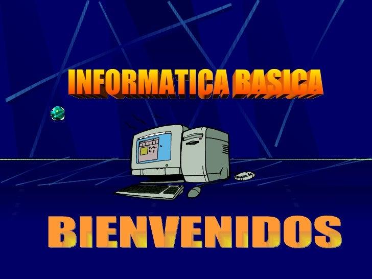 INFORMATICA BASICA BIENVENIDOS