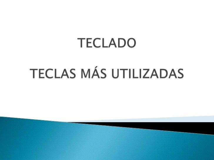 TECLADOTECLAS MÁS UTILIZADAS<br />