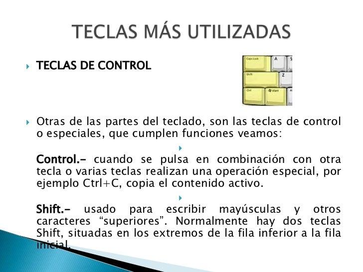 TECLAS DE CONTROL<br />Otras de las partes del teclado, son las teclas de control o especiales, que cumplen funciones veam...