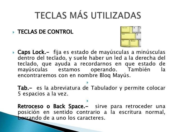 TECLAS DE CONTROL<br />CapsLock.-  fija es estado de mayúsculas a minúsculas dentro del teclado, y suele haber un led a la...