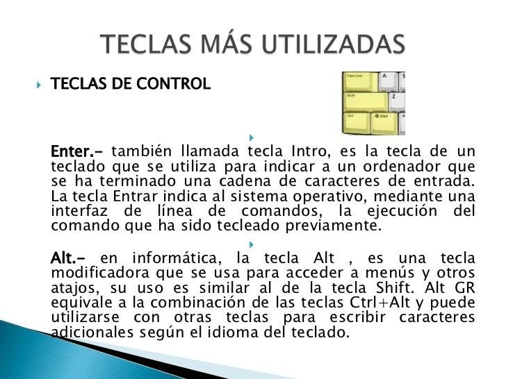 TECLAS DE CONTROL<br />Enter.- también llamada tecla Intro, es la tecla de un teclado que se utiliza para indicar a un ord...