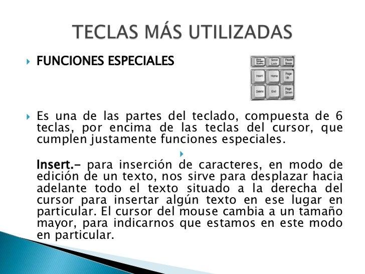 FUNCIONES ESPECIALES<br />Es una de las partes del teclado, compuesta de 6 teclas, por encima de las teclas del cursor, qu...