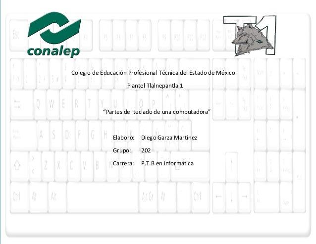 """GAARZA 202 Colegio de Educación Profesional Técnica del Estado de México Plantel Tlalnepantla 1 """"Partes del teclado de una..."""