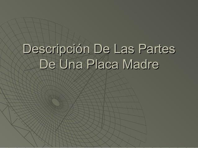 Descripción De Las Partes  De Una Placa Madre