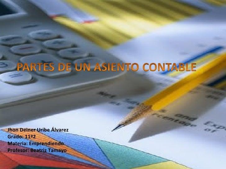 Jhon Deiner Uribe Álvarez  Grado: 11º2  Materia: Emprendiendo Profesor: Beatriz Tamayo