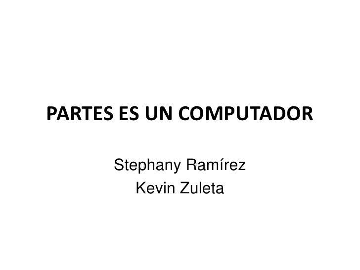 PARTES ES UN COMPUTADOR     Stephany Ramírez        Kevin Zuleta
