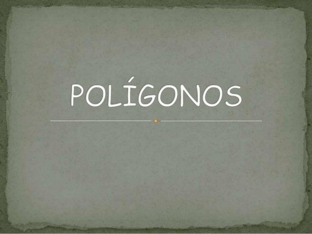 Un polígono es la región limitada por segmentos De recta.