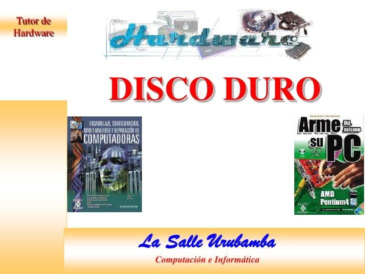 Tutor de Hardware<br />DISCO DURO<br />La Salle UrubambaComputación e Informática<br />