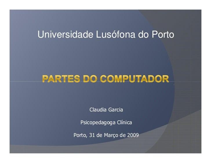 Universidade Lusófona do Porto                  Claudia Garcia           Psicopedagoga Clínica         Porto, 31 de Março ...