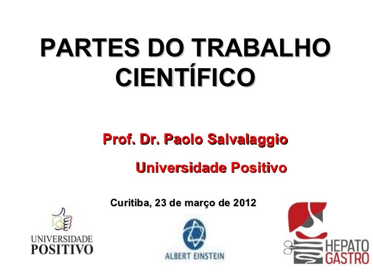 PARTES DO TRABALHO    CIENTÍFICO   Prof. Dr. Paolo Salvalaggio         Universidade Positivo    Curitiba, 23 de março de 2...
