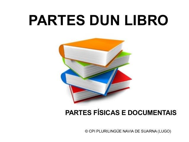 PARTES DUN LIBRO  PARTES FÍSICAS E DOCUMENTAIS  © CPI PLURILINGÜE NAVIA DE SUARNA (LUGO)
