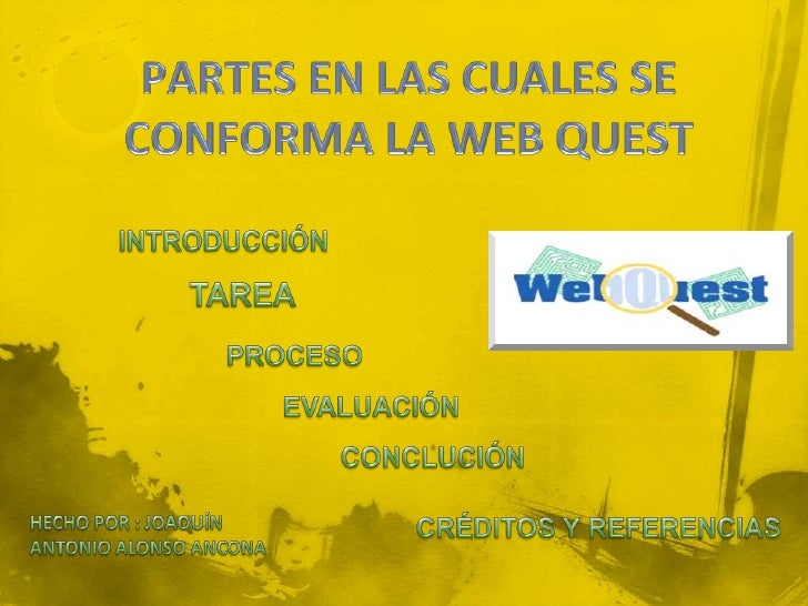 PARTES EN LAS CUALES SE CONFORMA LA WEB QUEST<br />INTRODUCCIÓN<br />TAREA<br />PROCESO<br />EVALUACIÓN<br />CONCLUCIÓN<br...