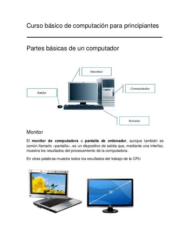 Curso básico de computación para principiantes  Partes básicas de un computador  Monitor El monitor de computadora o panta...