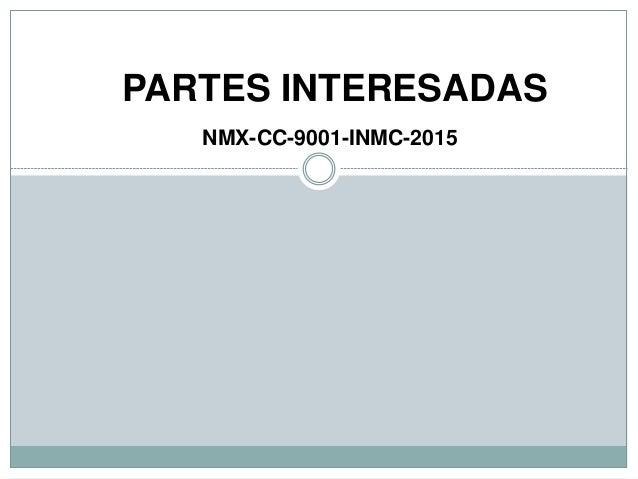 PARTES INTERESADAS NMX-CC-9001-INMC-2015